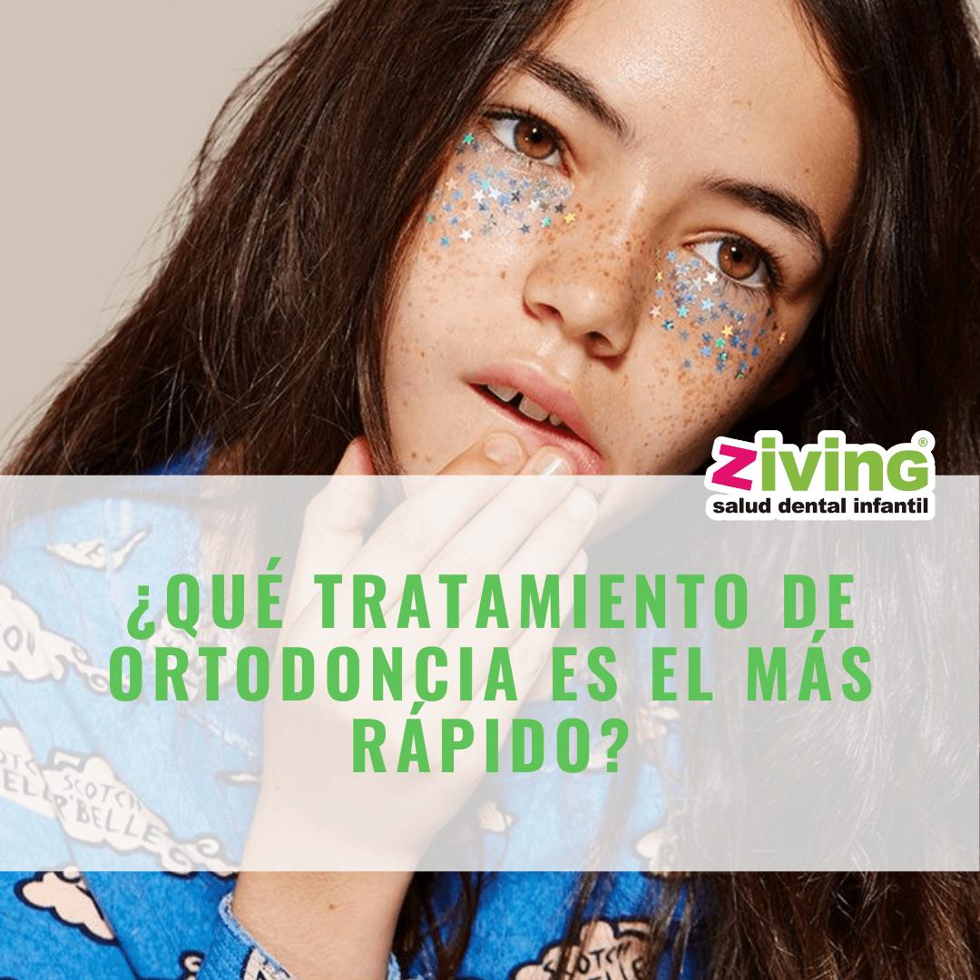 Ziving ortodoncia Madrid. ¿Qué tratamiento de ortodoncia es el más rápido?
